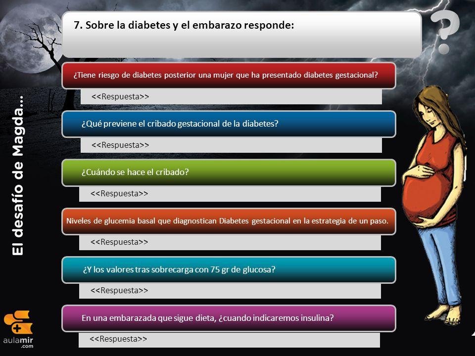 7. Sobre la diabetes y el embarazo responde: