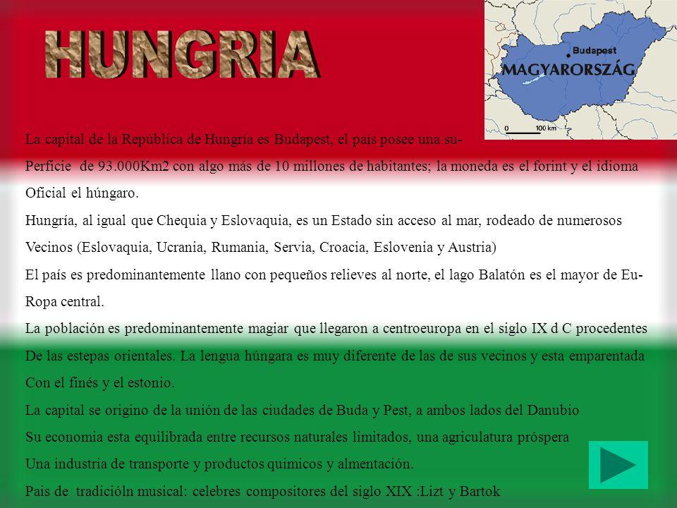 HUNGRIA La capital de la República de Hungría es Budapest, el país posee una su-