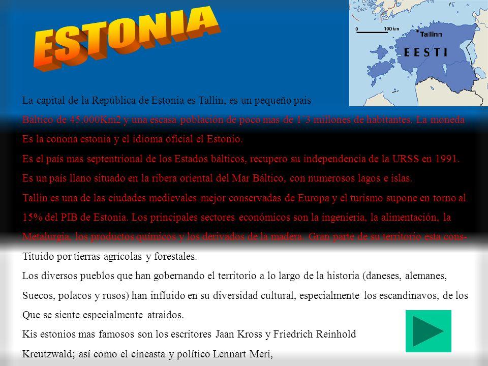 ESTONIA La capital de la República de Estonia es Tallin, es un pequeño pais.