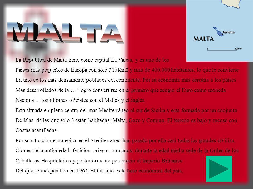 MALTA La República de Malta tiene como capital La Valeta, y es uno de los.