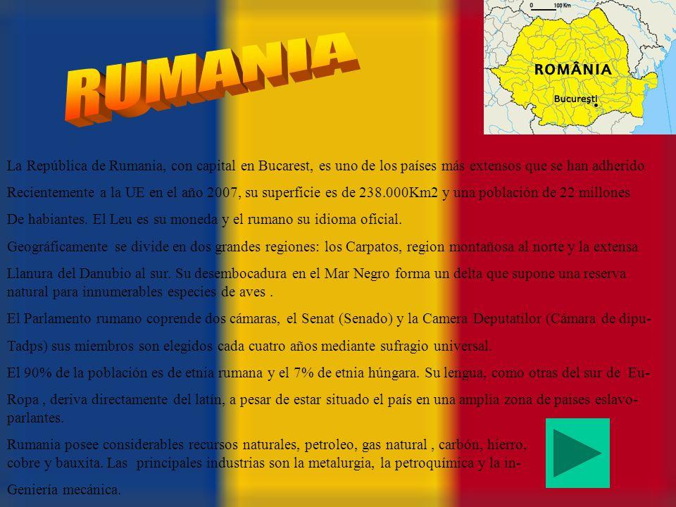 RUMANIA La República de Rumania, con capital en Bucarest, es uno de los países más extensos que se han adherido.