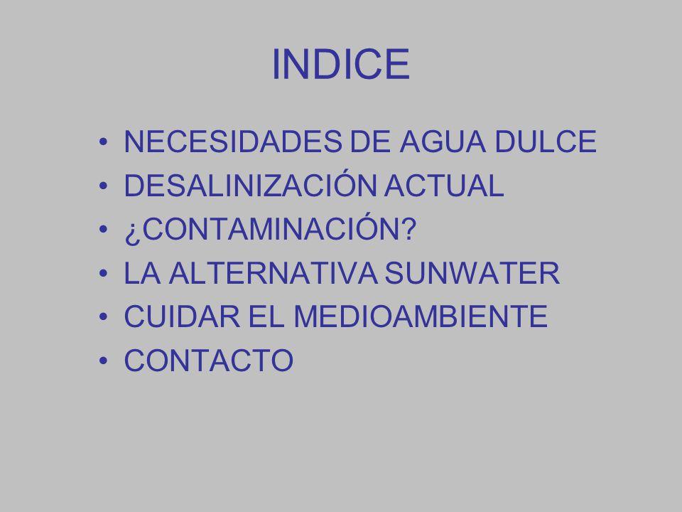 INDICE NECESIDADES DE AGUA DULCE DESALINIZACIÓN ACTUAL ¿CONTAMINACIÓN