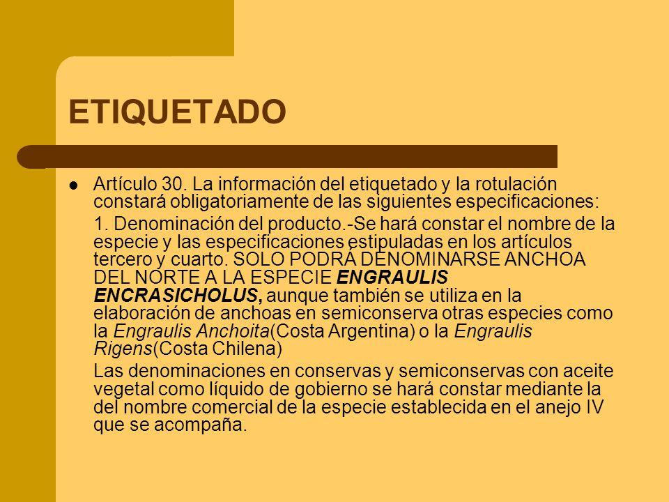 ETIQUETADO Artículo 30. La información del etiquetado y la rotulación constará obligatoriamente de las siguientes especificaciones: