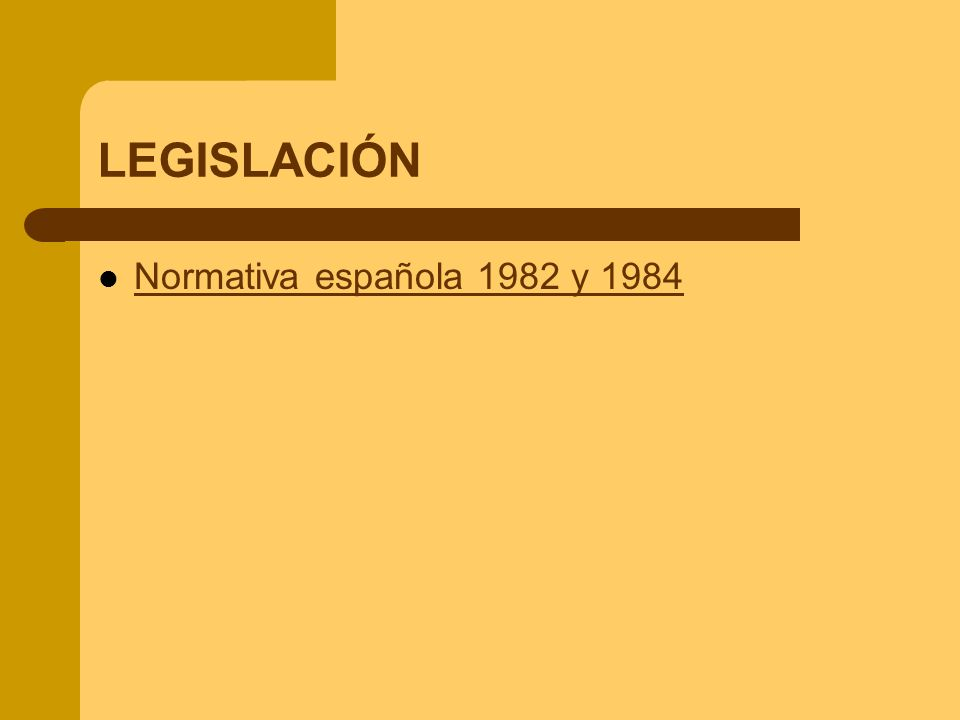 LEGISLACIÓN Normativa española 1982 y 1984