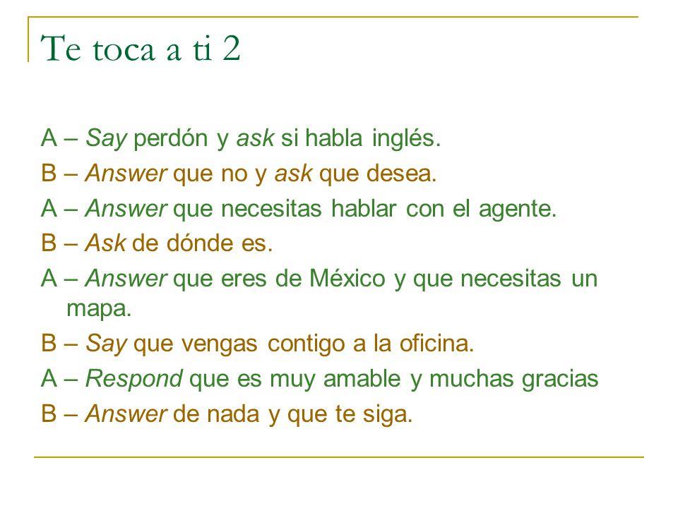 Te toca a ti 2 A – Say perdón y ask si habla inglés.