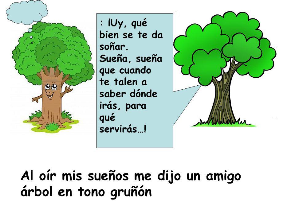 Al oír mis sueños me dijo un amigo árbol en tono gruñón