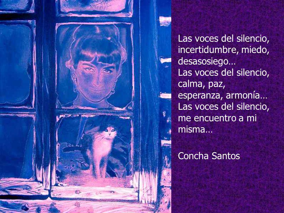 Las voces del silencio, incertidumbre, miedo, desasosiego… Las voces del silencio, calma, paz, esperanza, armonía… Las voces del silencio, me encuentro a mi misma…