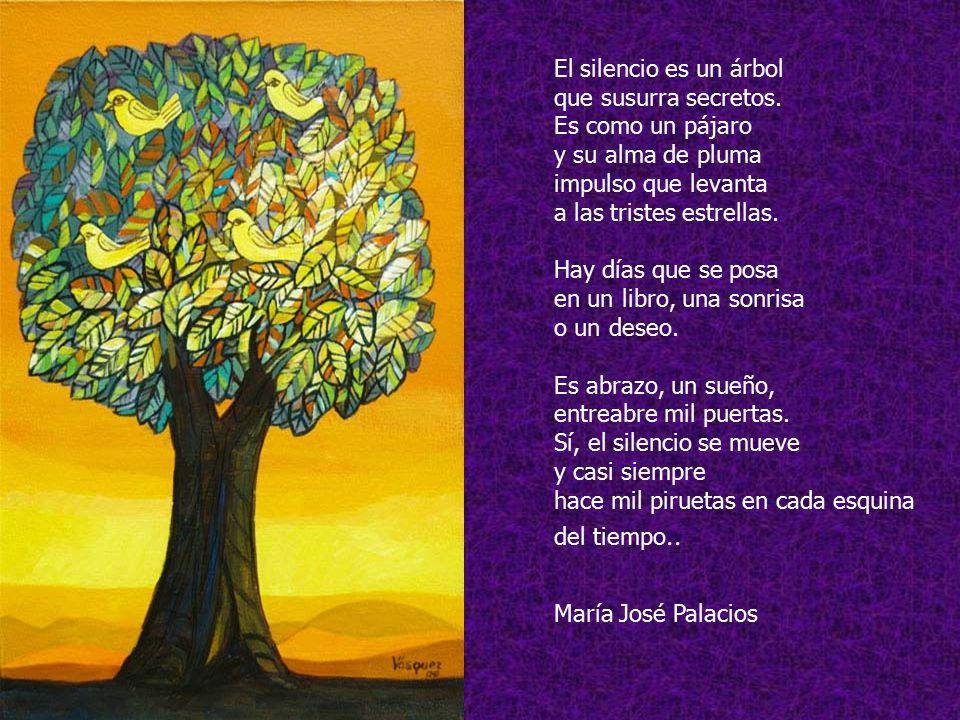 El silencio es un árbol que susurra secretos. Es como un pájaro. y su alma de pluma. impulso que levanta.
