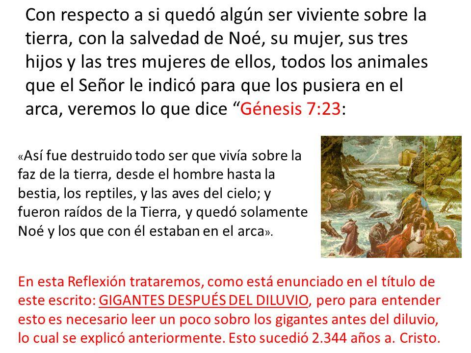 Con respecto a si quedó algún ser viviente sobre la tierra, con la salvedad de Noé, su mujer, sus tres hijos y las tres mujeres de ellos, todos los animales que el Señor le indicó para que los pusiera en el arca, veremos lo que dice Génesis 7:23: