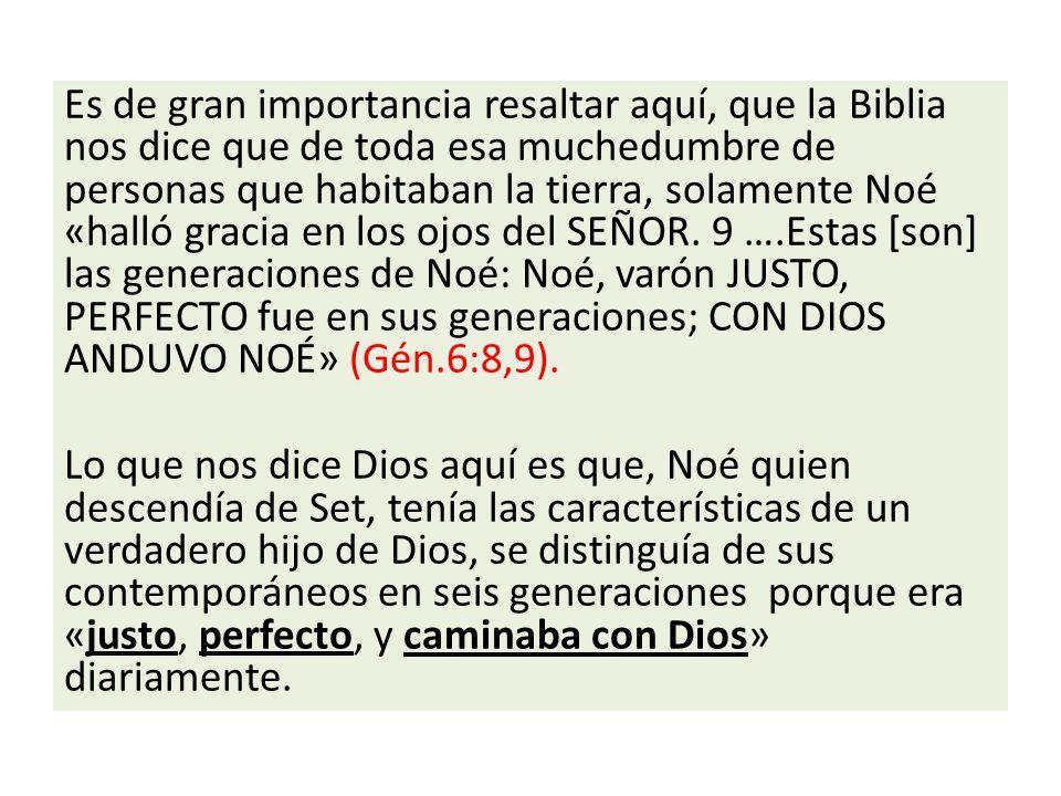 Es de gran importancia resaltar aquí, que la Biblia nos dice que de toda esa muchedumbre de personas que habitaban la tierra, solamente Noé «halló gracia en los ojos del SEÑOR.