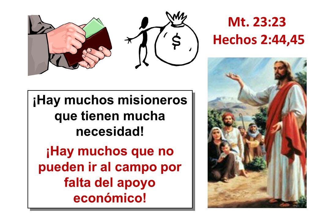 Mt. 23:23 Hechos 2:44,45. ¡Hay muchos misioneros que tienen mucha necesidad!