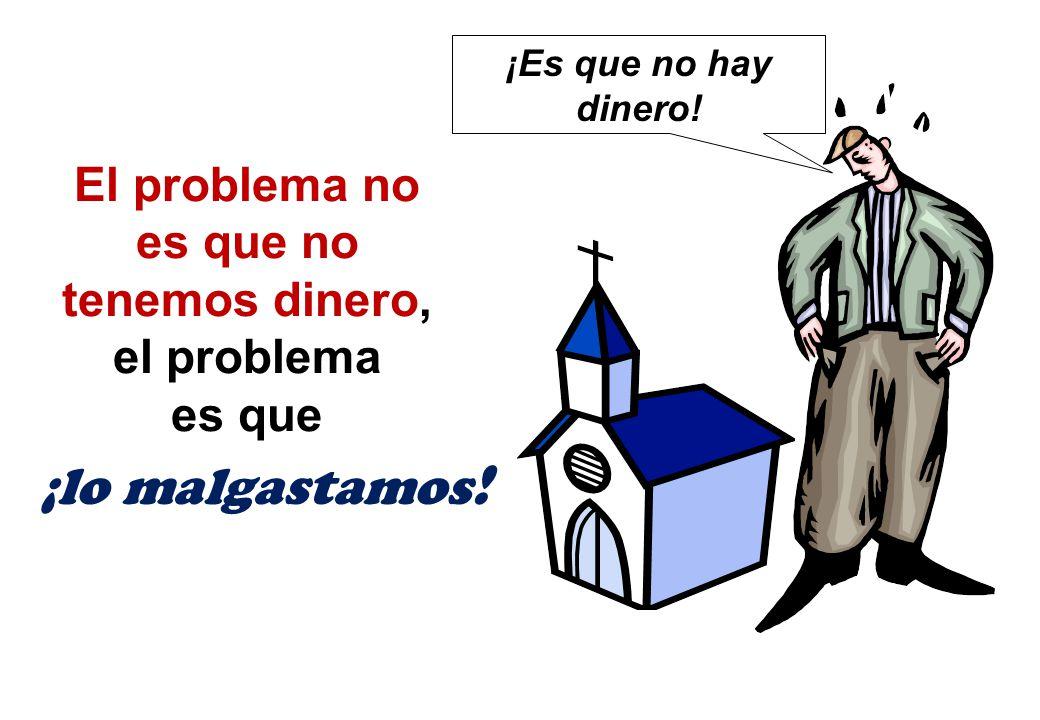 El problema no es que no tenemos dinero, el problema