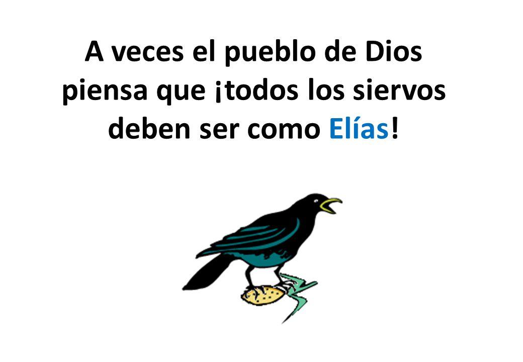A veces el pueblo de Dios piensa que ¡todos los siervos deben ser como Elías!