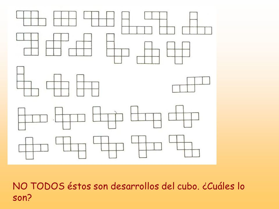 NO TODOS éstos son desarrollos del cubo. ¿Cuáles lo son
