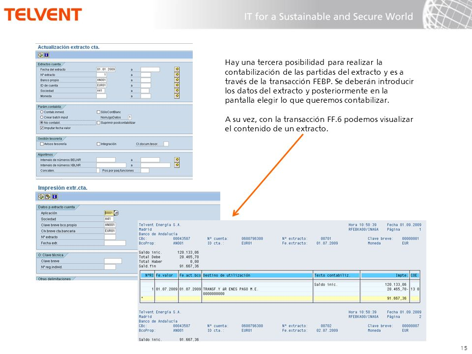 Hay una tercera posibilidad para realizar la contabilización de las partidas del extracto y es a través de la transacción FEBP. Se deberán introducir los datos del extracto y posteriormente en la pantalla elegir lo que queremos contabilizar.