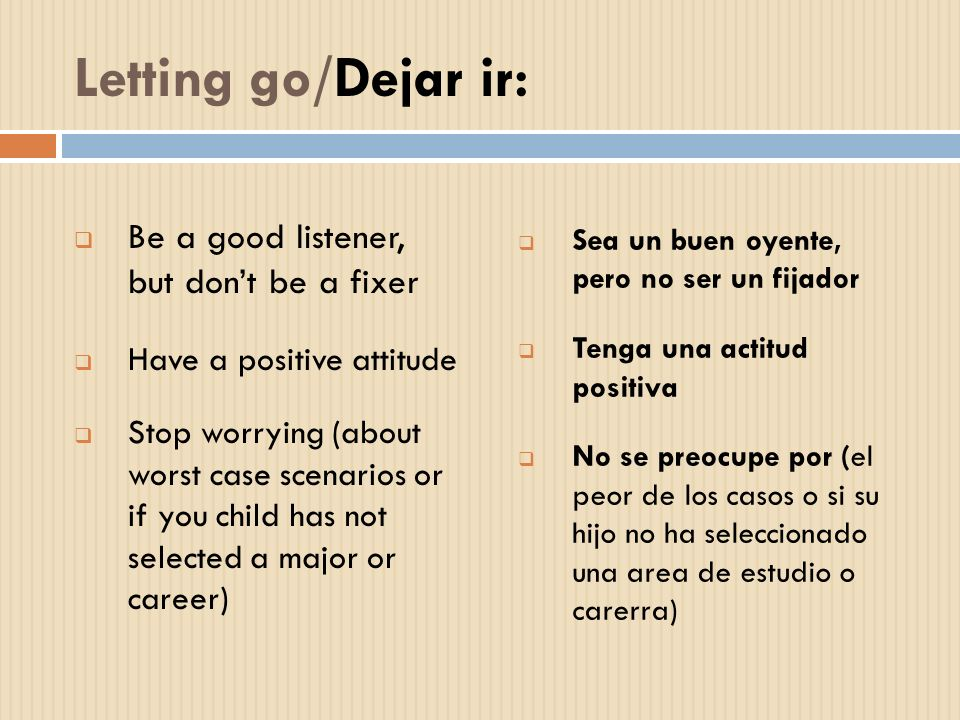 Letting go/Dejar ir: Be a good listener, but don't be a fixer