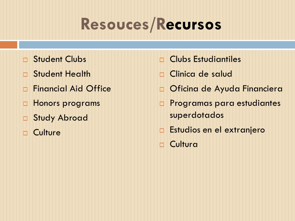 Resouces/Recursos Student Clubs Student Health Financial Aid Office
