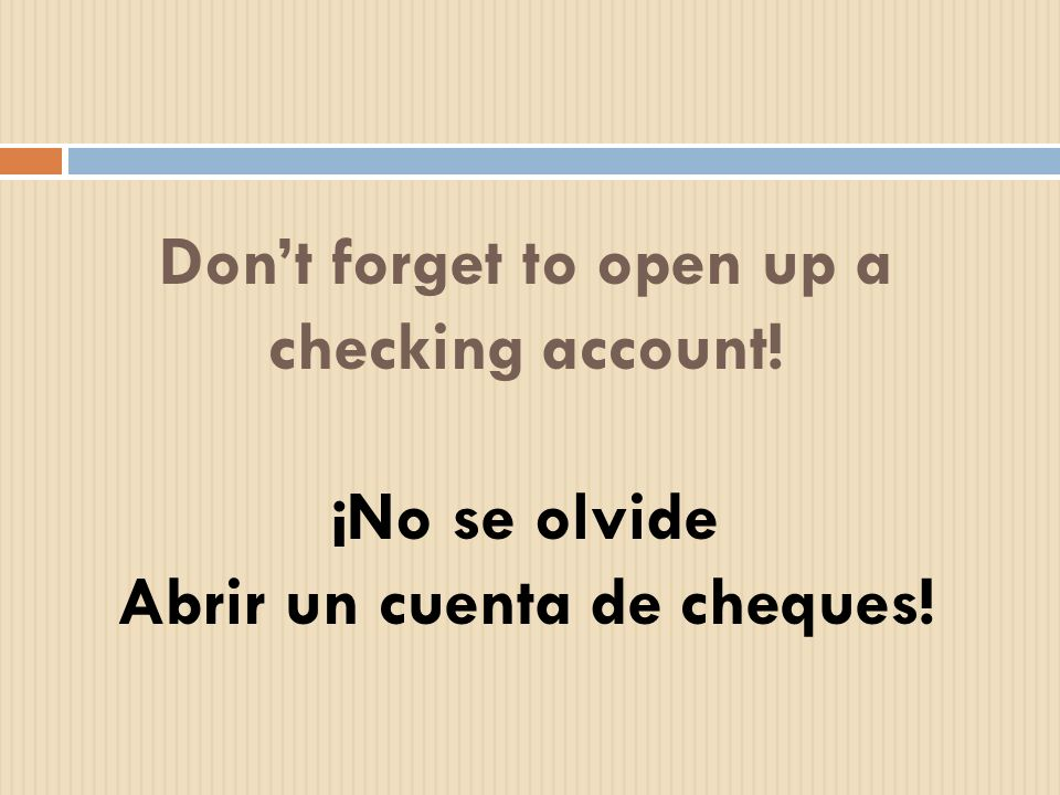 Don't forget to open up a checking account!