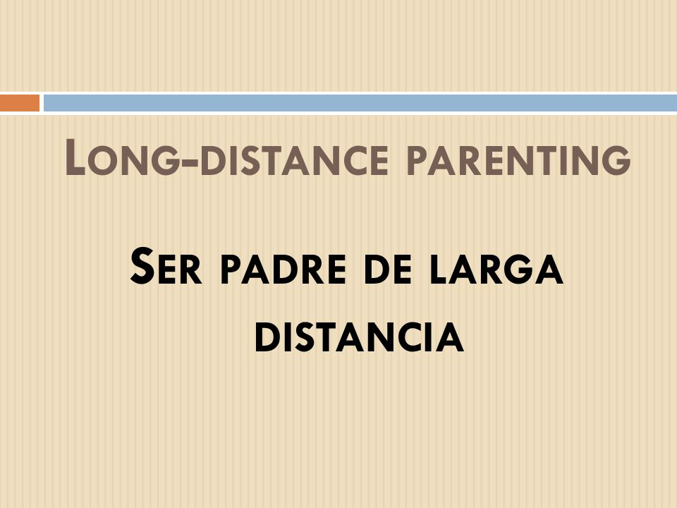 Long-distance parenting Ser padre de larga distancia
