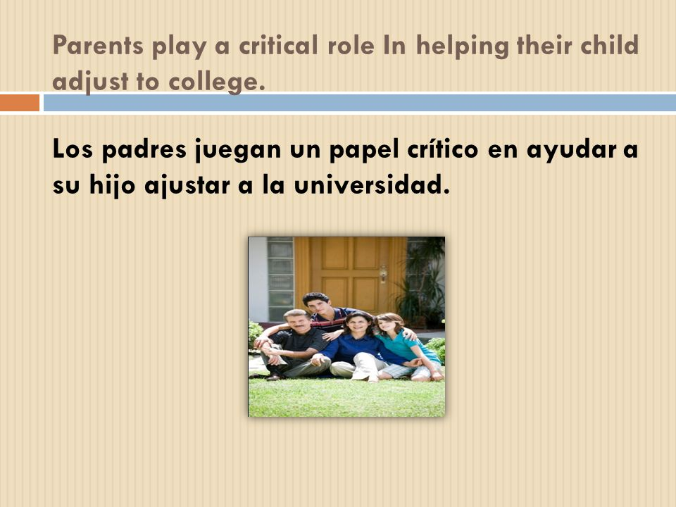 Parents play a critical role In helping their child adjust to college