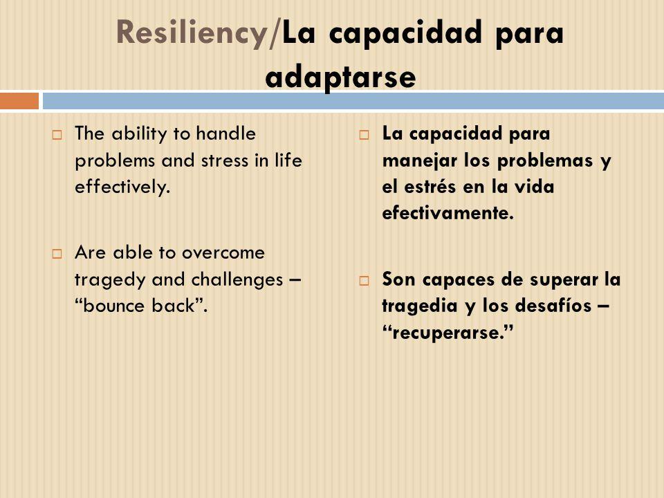 Resiliency/La capacidad para adaptarse