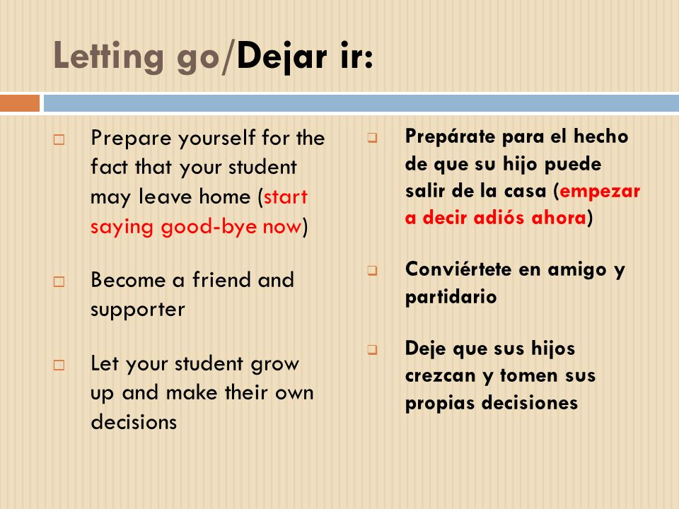 Letting go/Dejar ir:Prepare yourself for the fact that your student may leave home (start saying good-bye now)