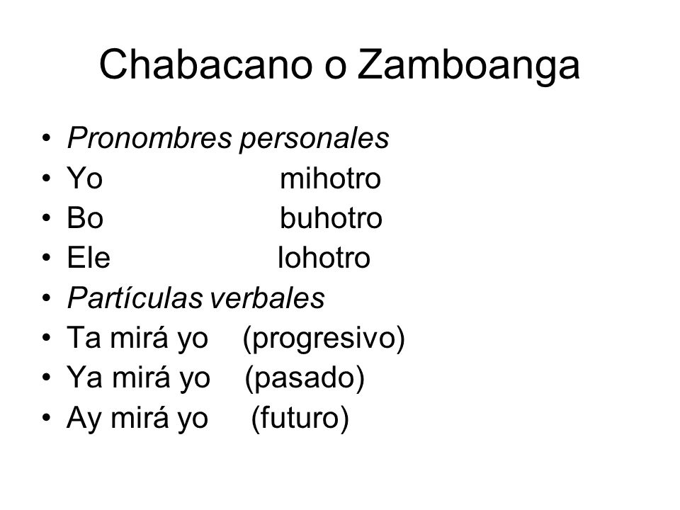 Chabacano o Zamboanga Pronombres personales Yo mihotro Bo buhotro