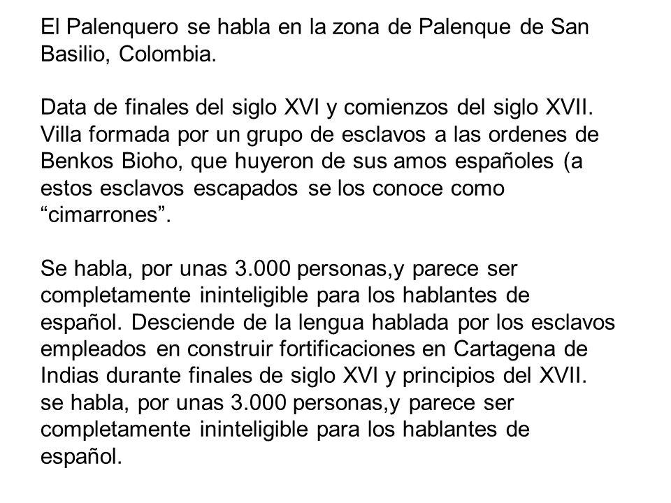 El Palenquero se habla en la zona de Palenque de San Basilio, Colombia