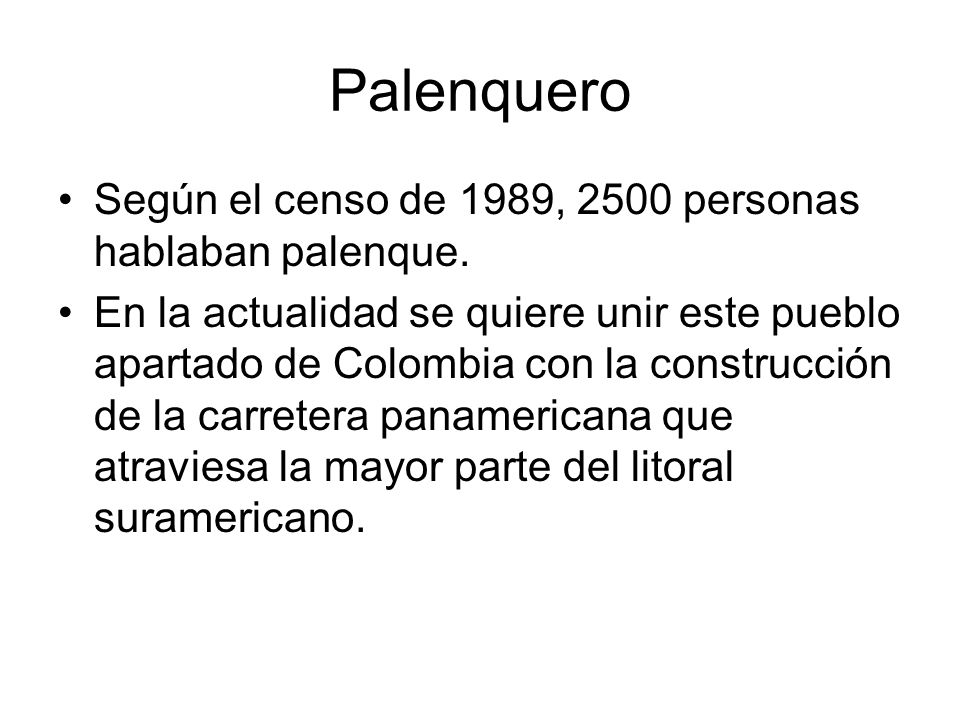 Palenquero Según el censo de 1989, 2500 personas hablaban palenque.