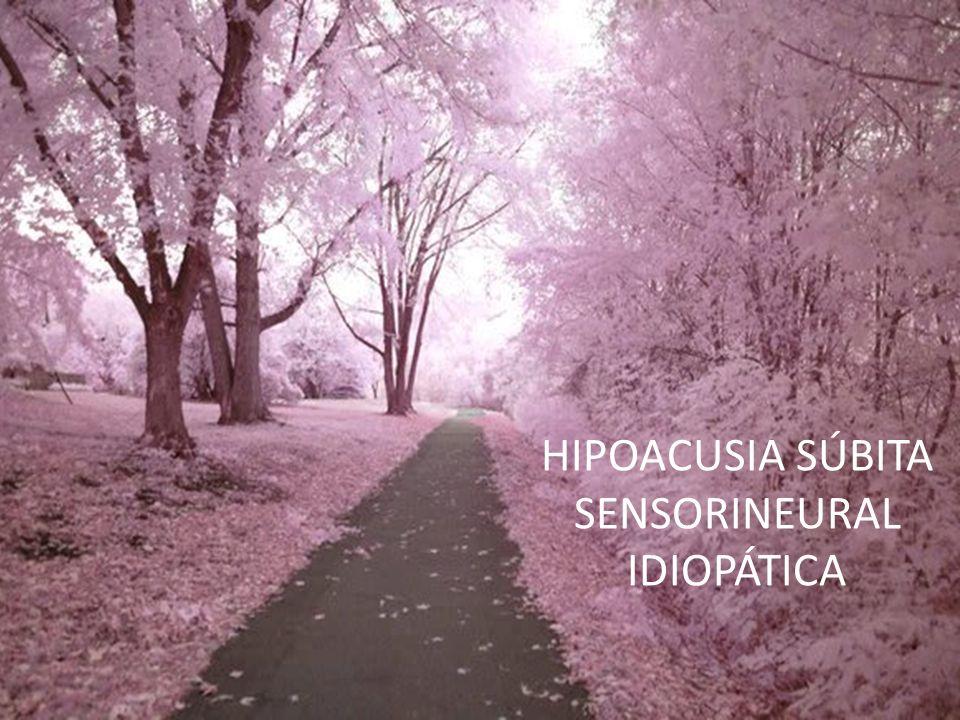 HIPOACUSIA SÚBITA SENSORINEURAL IDIOPÁTICA