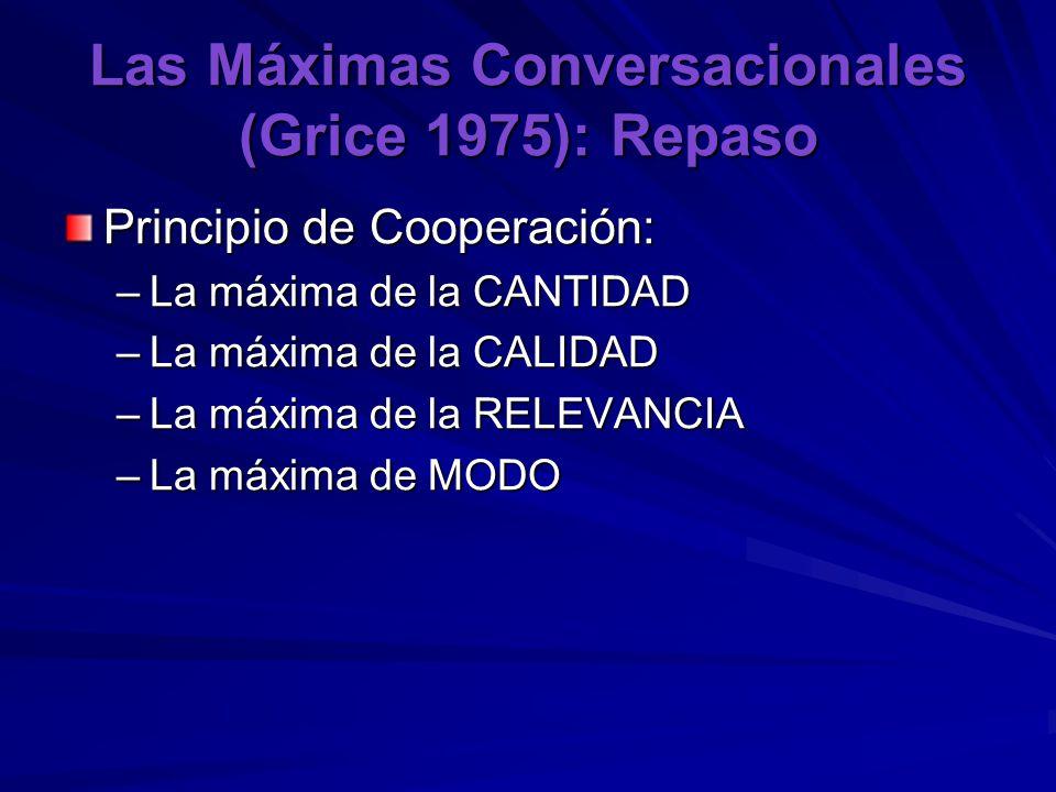 Las Máximas Conversacionales (Grice 1975): Repaso