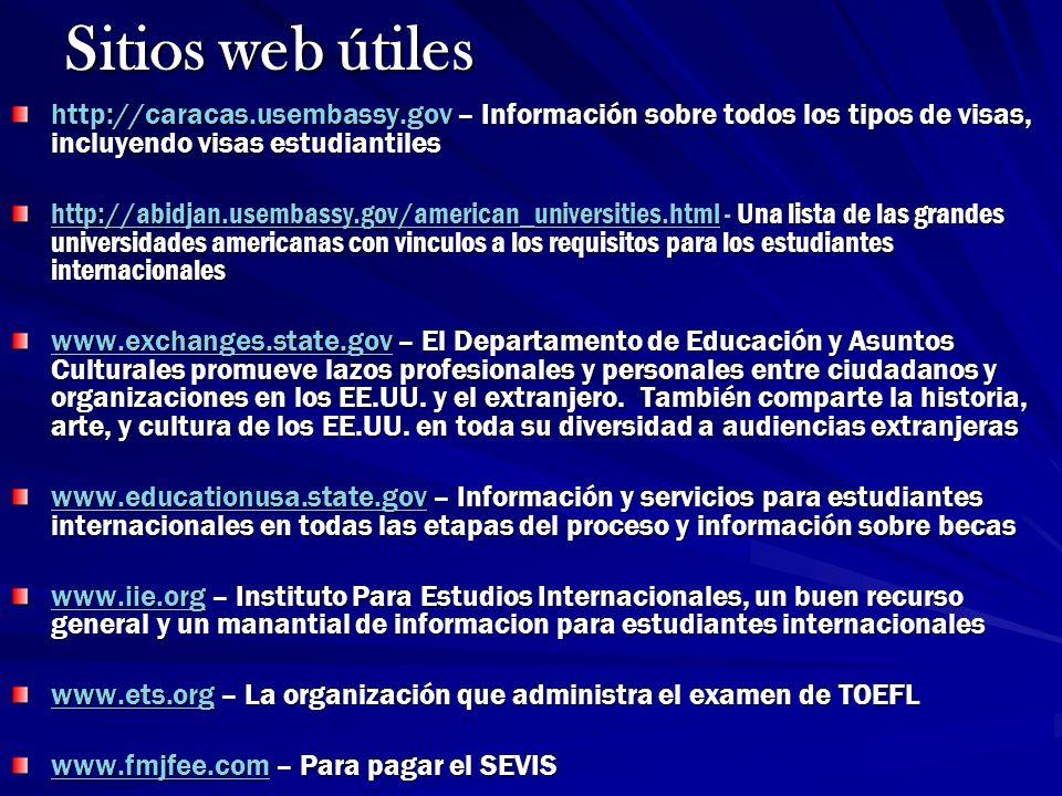 Sitios web útiles http://caracas.usembassy.gov – Información sobre todos los tipos de visas, incluyendo visas estudiantiles.