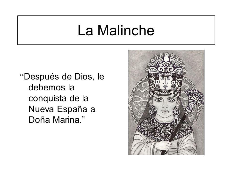 La Malinche Después de Dios, le debemos la conquista de la Nueva España a Doña Marina.