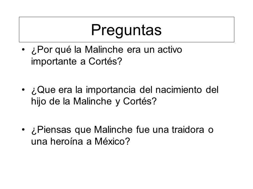Preguntas ¿Por qué la Malinche era un activo importante a Cortés