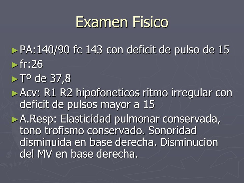 Examen Fisico PA:140/90 fc 143 con deficit de pulso de 15 fr:26