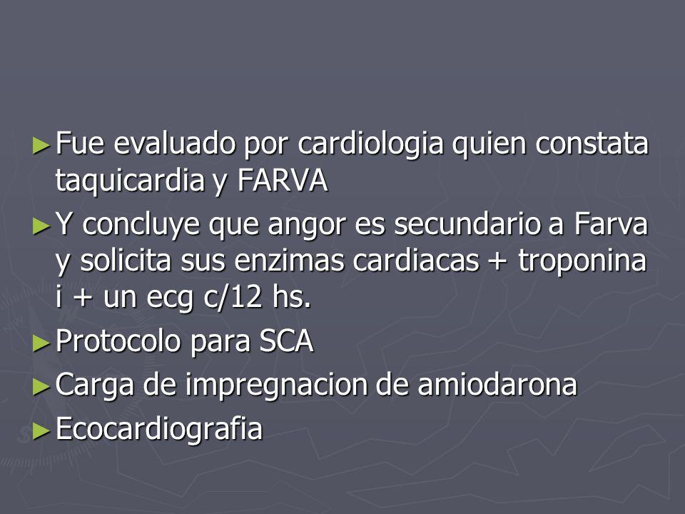 Fue evaluado por cardiologia quien constata taquicardia y FARVA