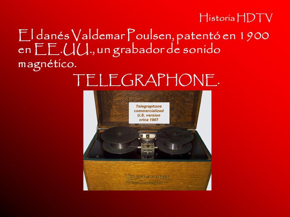 Historia HDTV El danés Valdemar Poulsen, patentó en 1900 en EE.UU., un grabador de sonido magnético.
