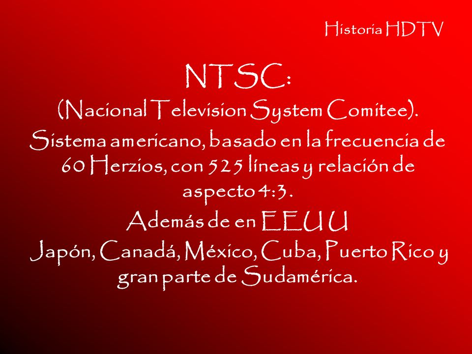 NTSC: (Nacional Television System Comitee).