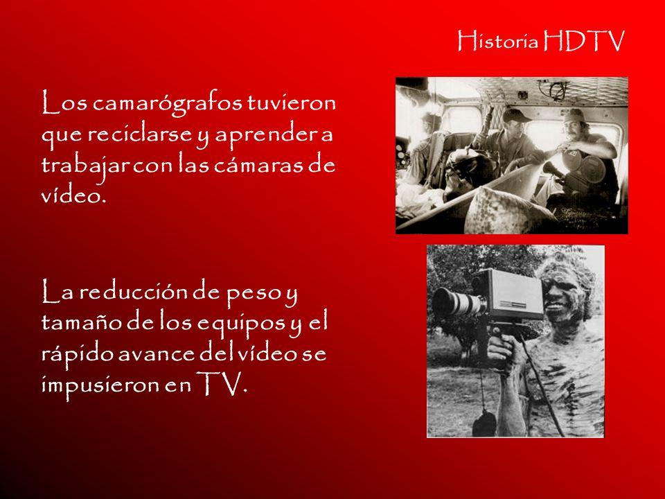 Historia HDTV Los camarógrafos tuvieron que reciclarse y aprender a trabajar con las cámaras de vídeo.