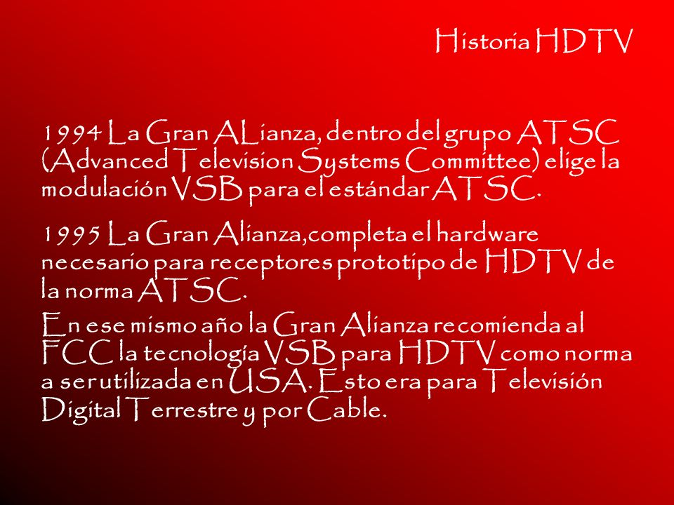 Historia HDTV 1994 La Gran ALianza, dentro del grupo ATSC (Advanced Television Systems Committee) elige la modulación VSB para el estándar ATSC.