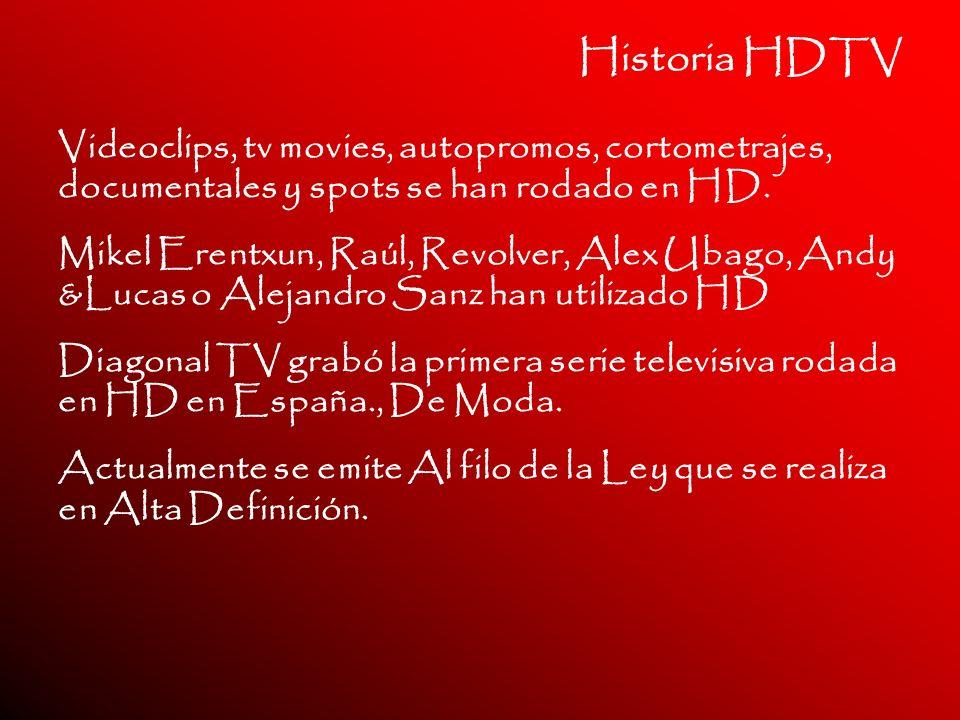 Historia HDTV Videoclips, tv movies, autopromos, cortometrajes, documentales y spots se han rodado en HD.