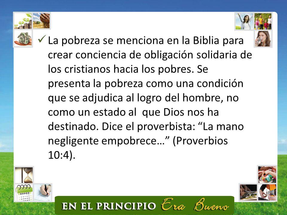 La pobreza se menciona en la Biblia para crear conciencia de obligación solidaria de los cristianos hacia los pobres.