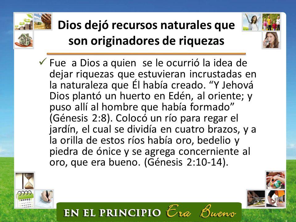 Dios dejó recursos naturales que son originadores de riquezas