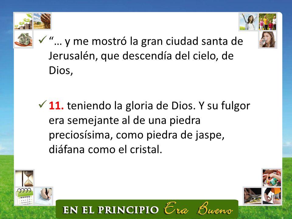 … y me mostró la gran ciudad santa de Jerusalén, que descendía del cielo, de Dios,