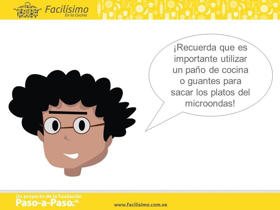 ¡Recuerda que es importante utilizar un paño de cocina o guantes para sacar los platos del microondas!