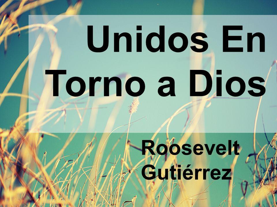 Unidos En Torno a Dios Roosevelt Gutiérrez