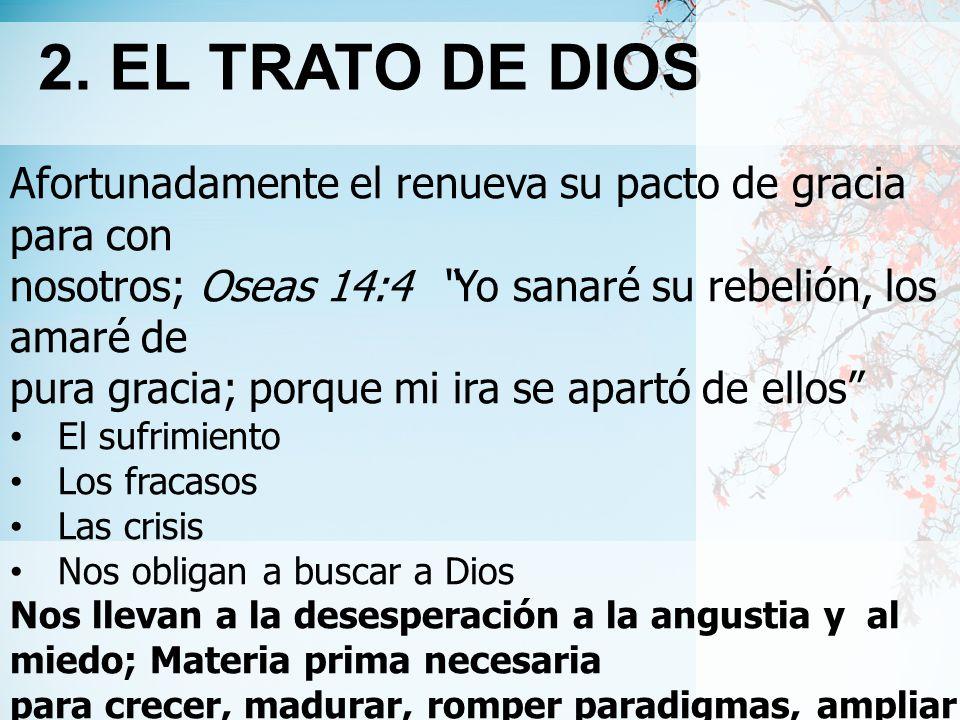2. EL TRATO DE DIOS Afortunadamente el renueva su pacto de gracia para con. nosotros; Oseas 14:4 Yo sanaré su rebelión, los amaré de.