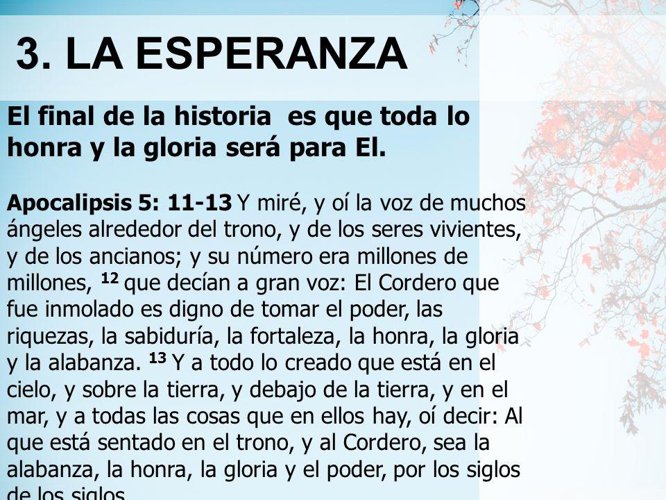 3. LA ESPERANZA El final de la historia es que toda lo honra y la gloria será para El.