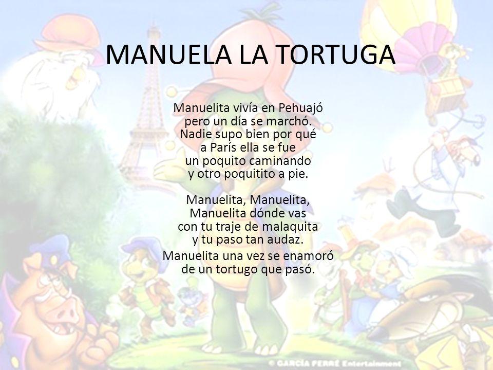 Manuelita una vez se enamoró de un tortugo que pasó.