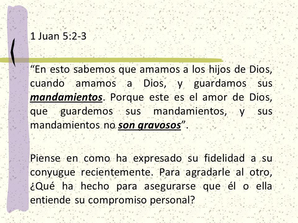 1 Juan 5:2-3 En esto sabemos que amamos a los hijos de Dios, cuando amamos a Dios, y guardamos sus mandamientos.